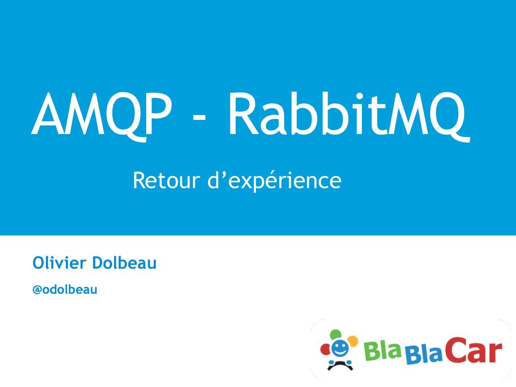 AMQP - RabbitMQ Retour d'expérience Olivier Dol...