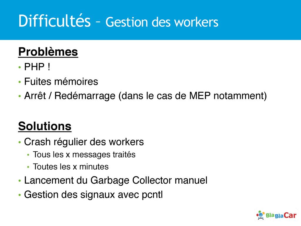 Difficultés – Gestion des workers Problèmes! •...