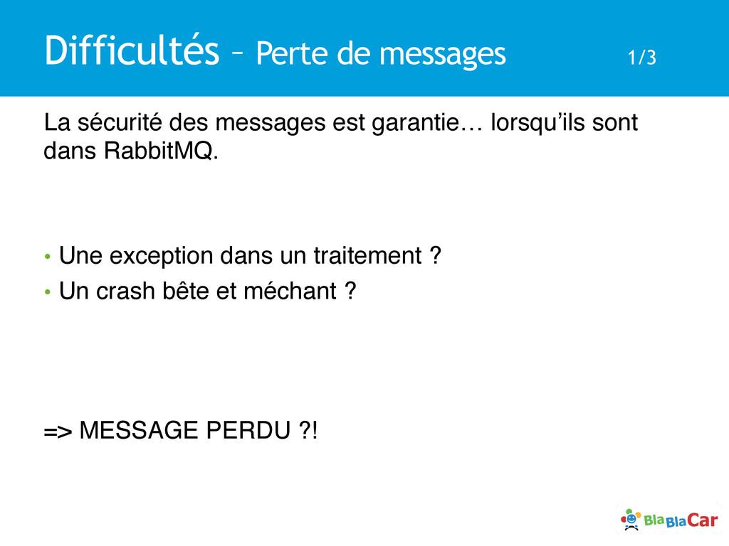 Difficultés – Perte de messages 1/3 La sécurité...