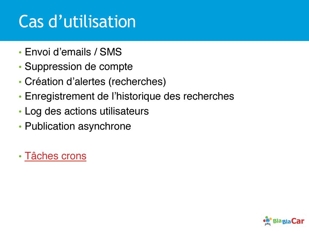 Cas d'utilisation • Envoi d'emails / SMS! • S...