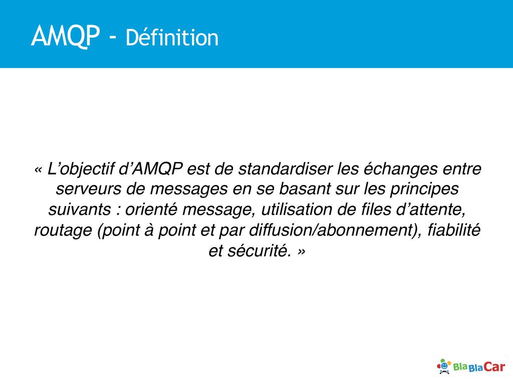 AMQP - Définition « L'objectif d'AMQP est de st...