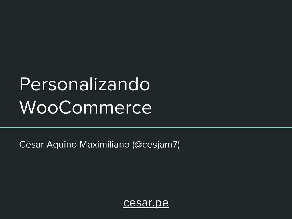 Personalizando WooCommerce César Aquino Maximil...