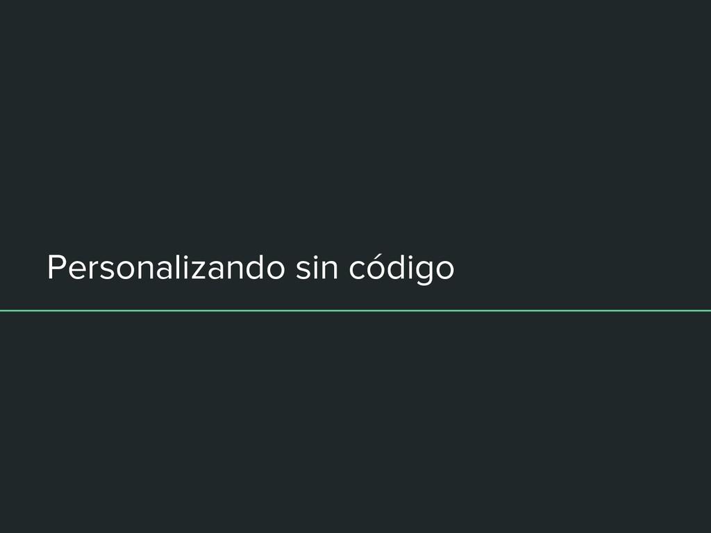 Personalizando sin código