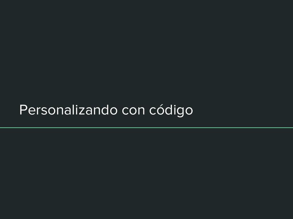 Personalizando con código