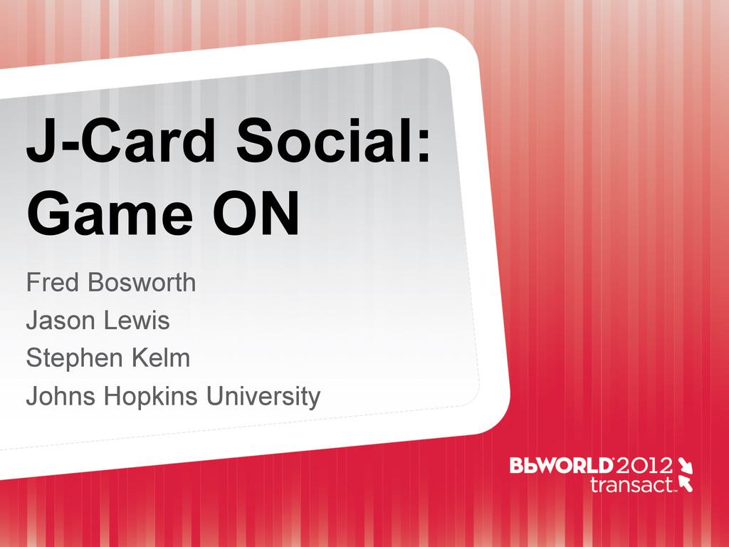 J-Card Social: Game ON Fred Bosworth Jason Lewi...