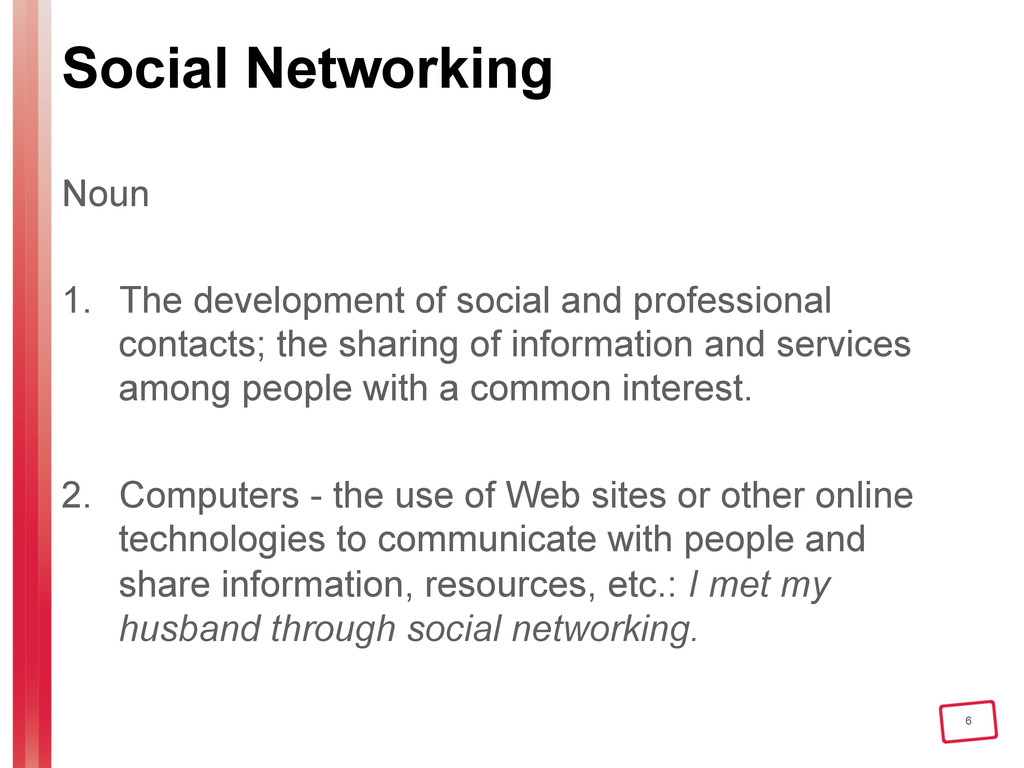 6 Social Networking Noun 1. The development of...
