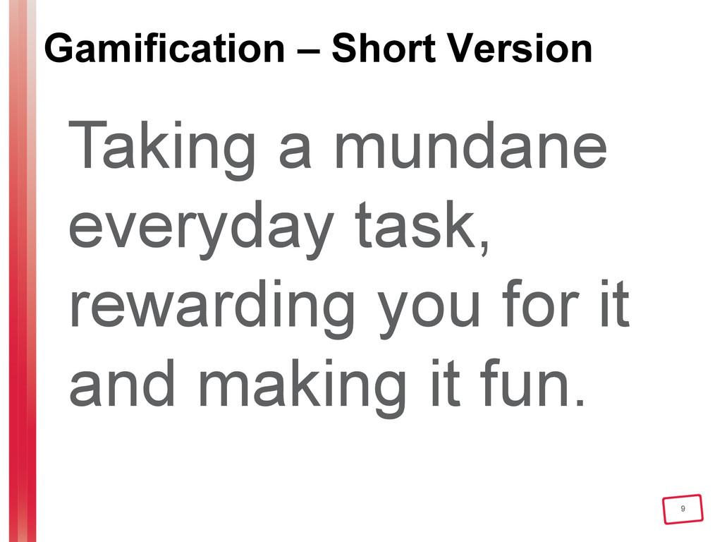 9 Gamification – Short Version Taking a mundane...
