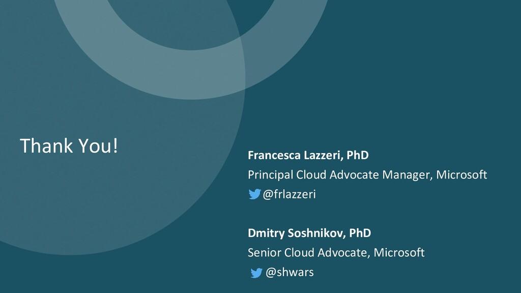 Thank You! Francesca Lazzeri, PhD Principal Clo...