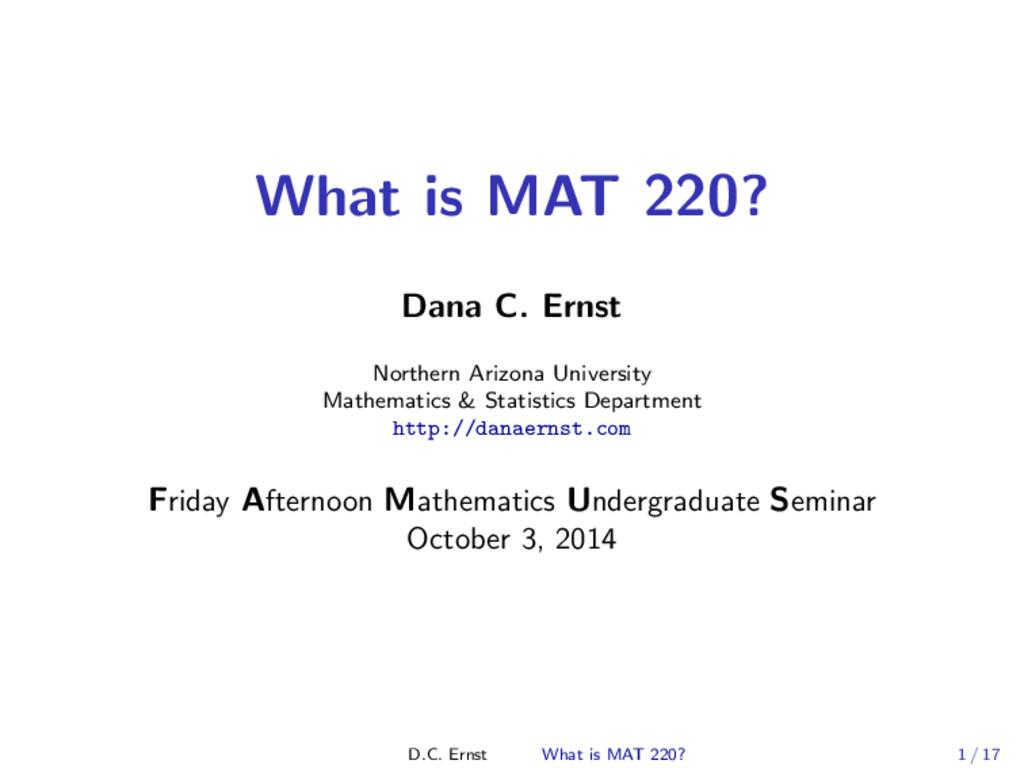 What is MAT 220? Dana C. Ernst Northern Arizona...