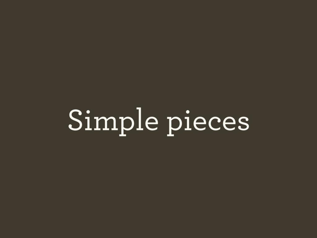 Simple pieces
