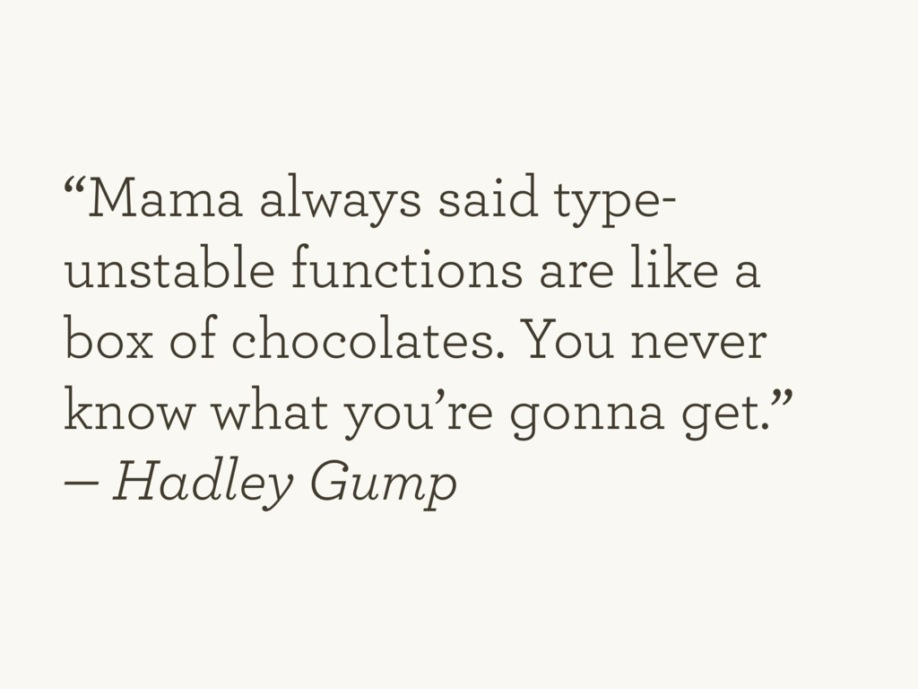 """""""Mama always said type- unstable functions are ..."""