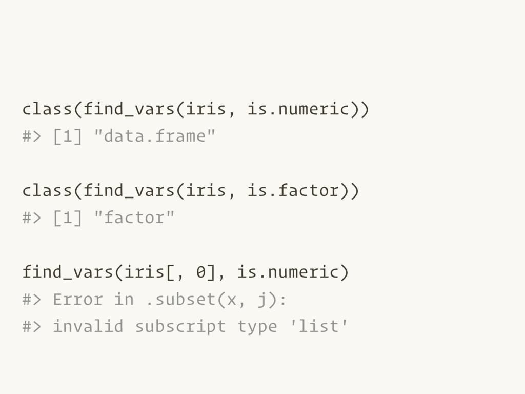 "class(find_vars(iris, is.numeric)) #> [1] ""data..."