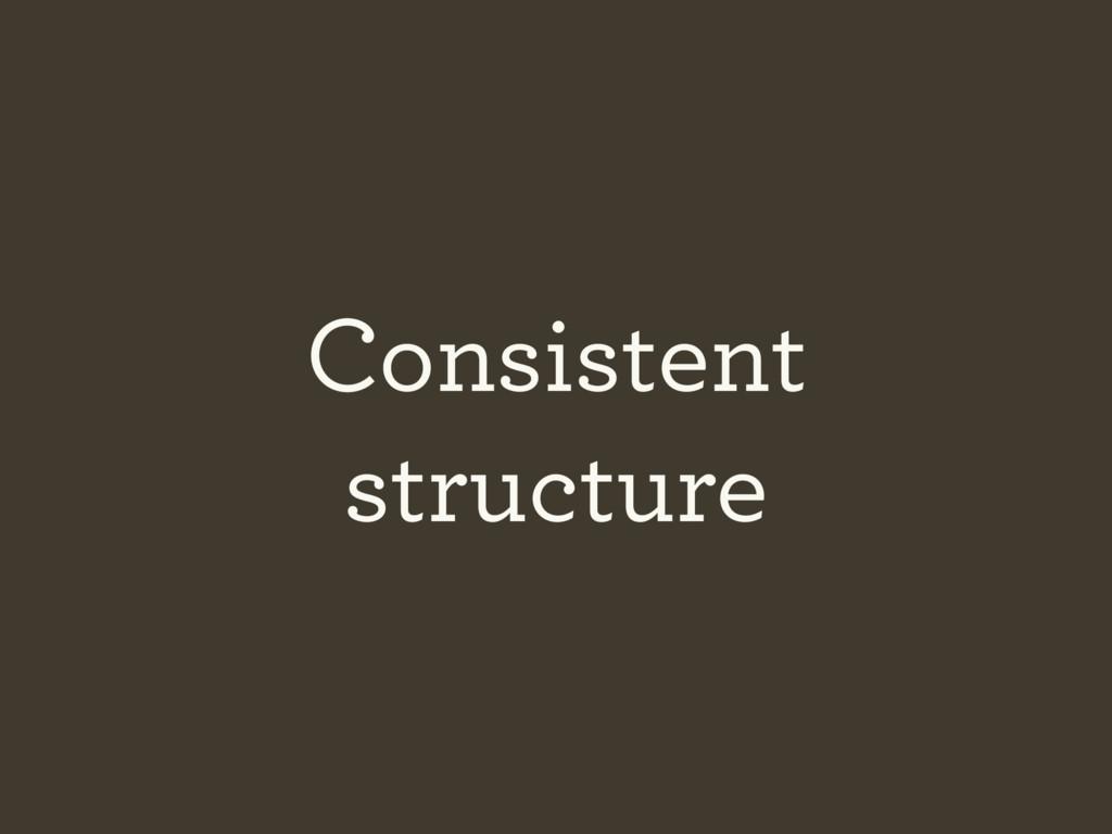 Consistent structure