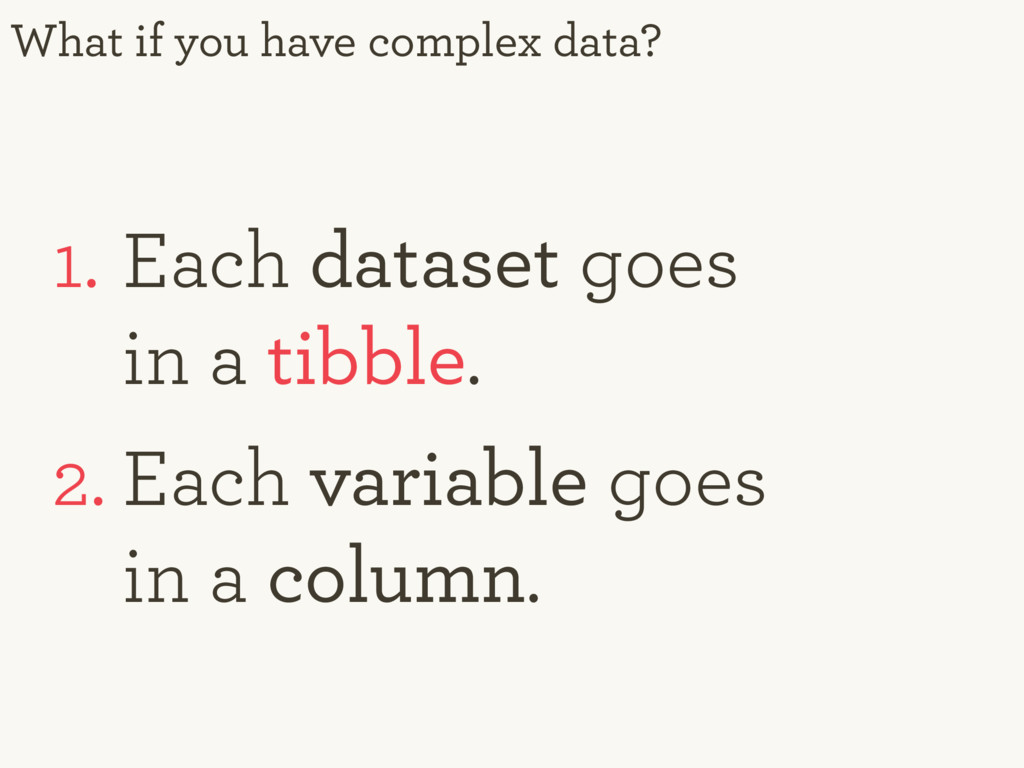 What if you have complex data? 1. Each dataset ...
