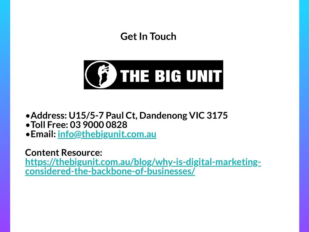 Get In Touch •Address: U15/5-7 Paul Ct, Dandeno...