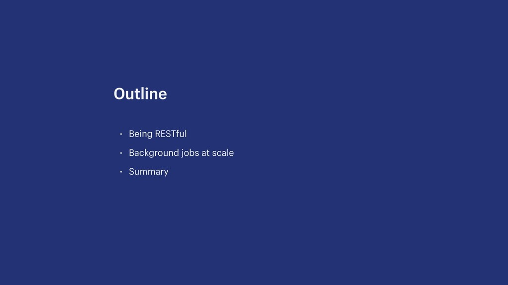 • Being RESTful • Background jobs at scale • Su...