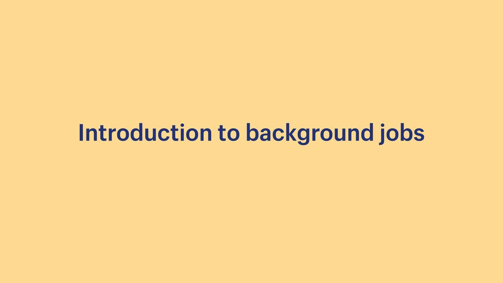 Introduction to background jobs