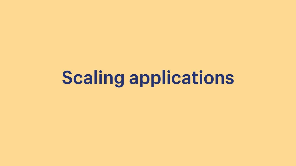 Scaling applications