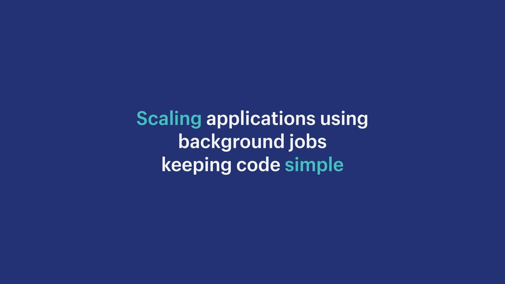 Scaling applications using background jobs keep...