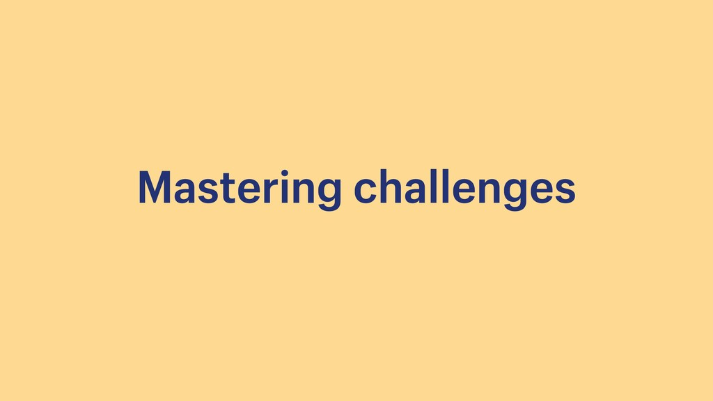 Mastering challenges