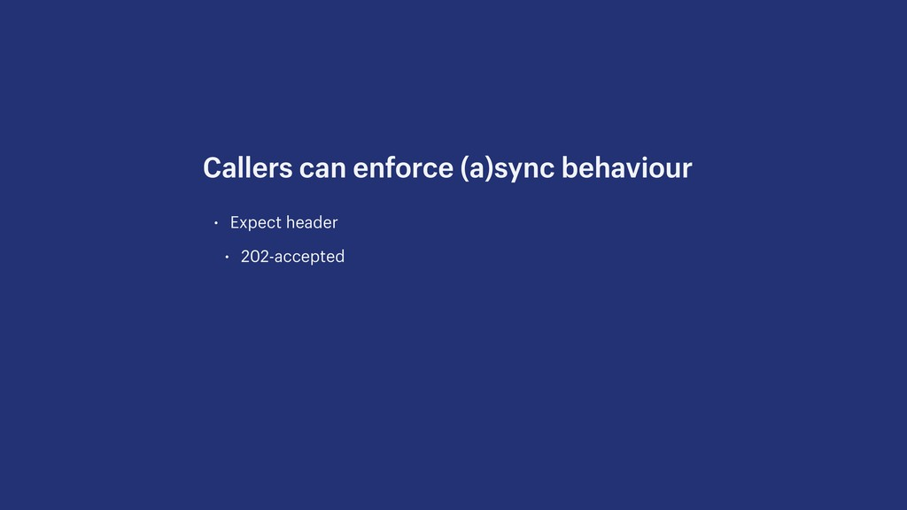 • Expect header • 202-accepted Callers can enfo...