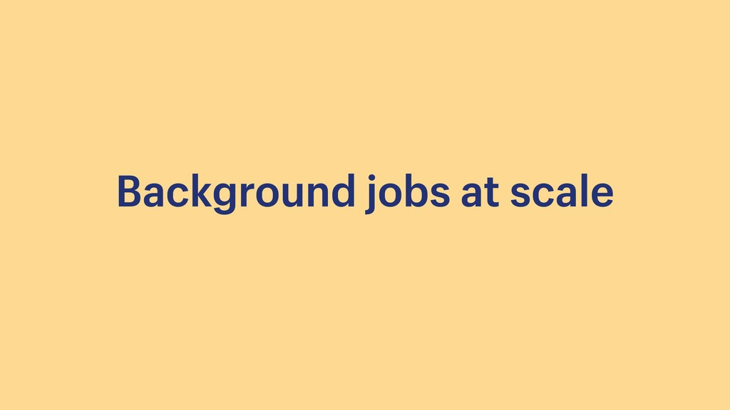 Background jobs at scale