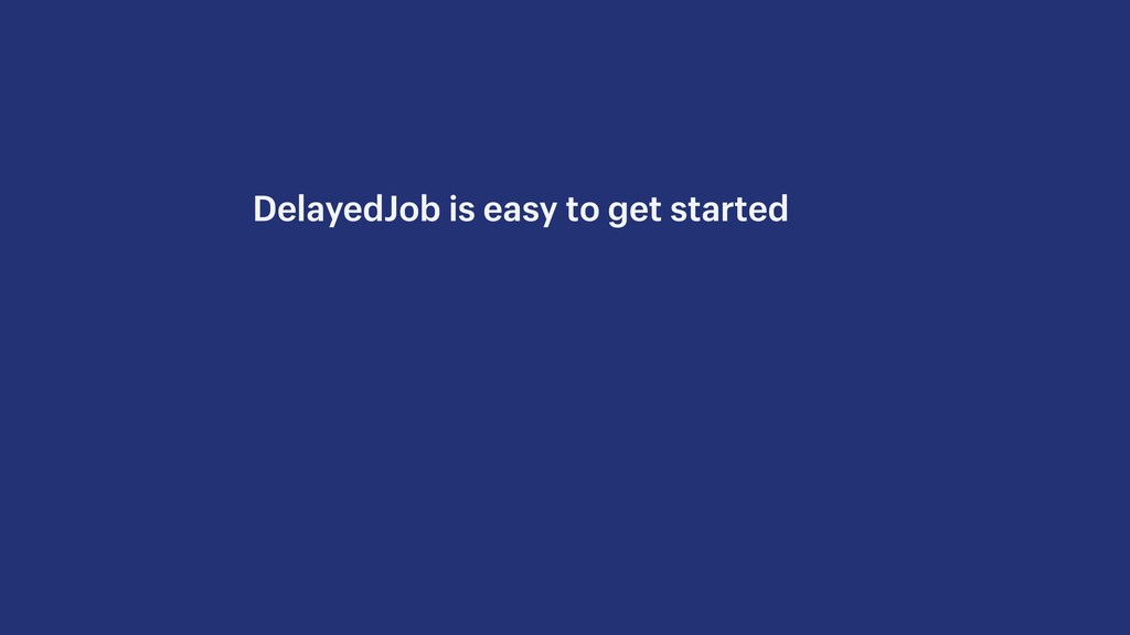 DelayedJob is easy to get started