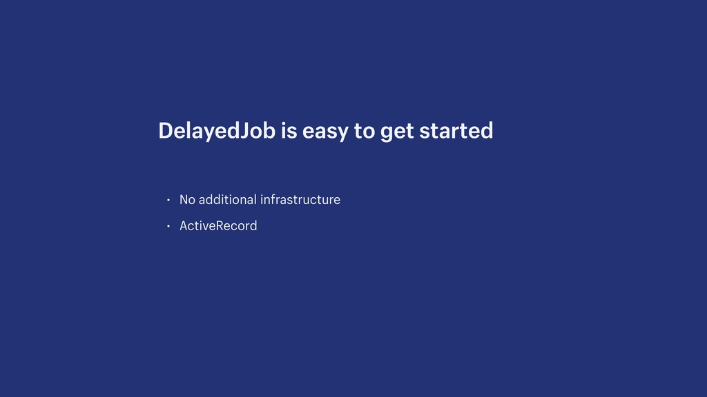 • No additional infrastructure • ActiveRecord D...