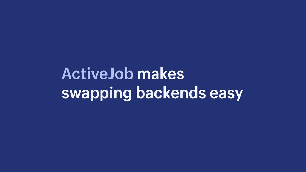 ActiveJob makes swapping backends easy
