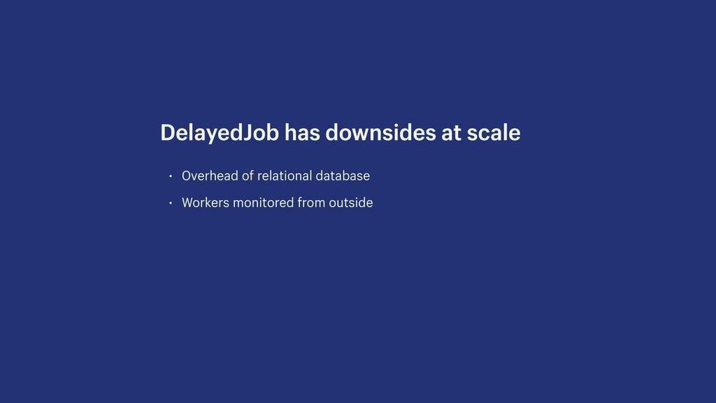 • Overhead of relational database • Workers mon...
