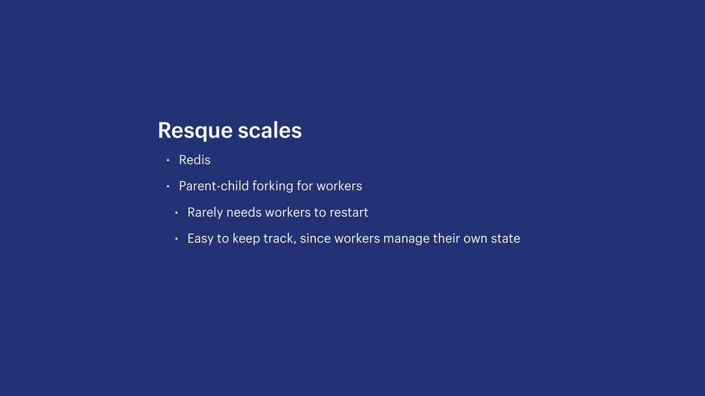 • Redis • Parent-child forking for workers • Ra...