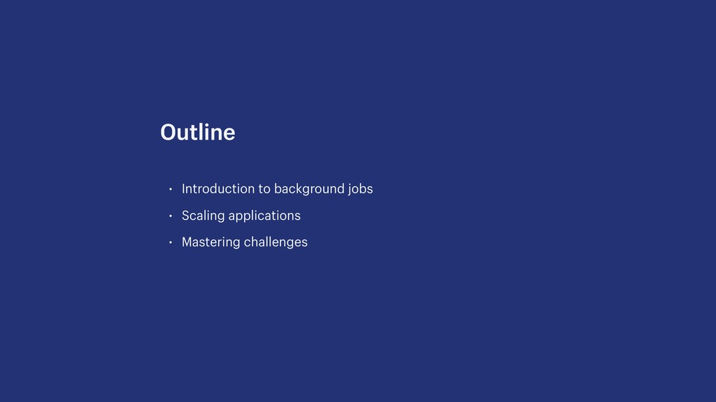 • Introduction to background jobs • Scaling app...