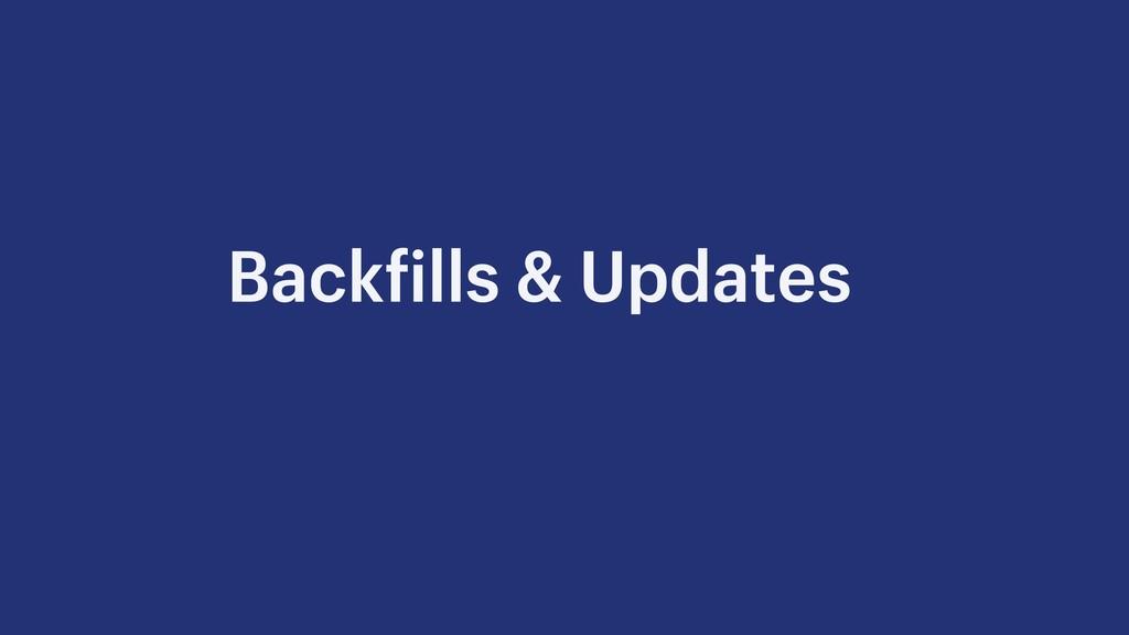 Backfills & Updates