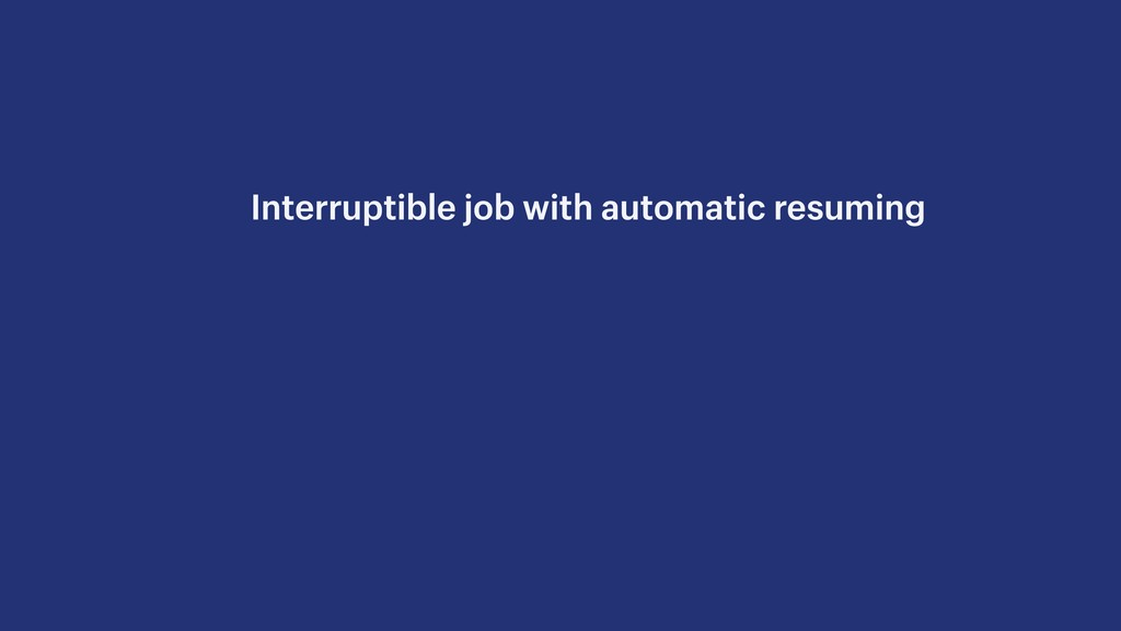 Interruptible job with automatic resuming