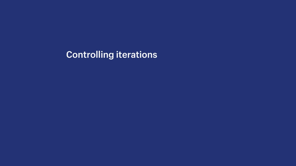 Controlling iterations
