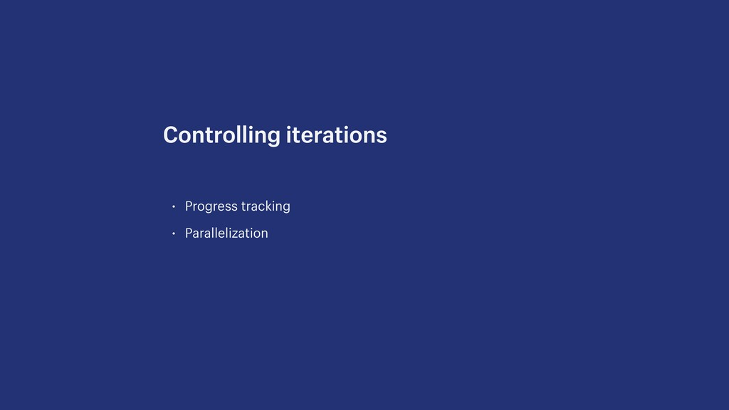• Progress tracking • Parallelization Controlli...