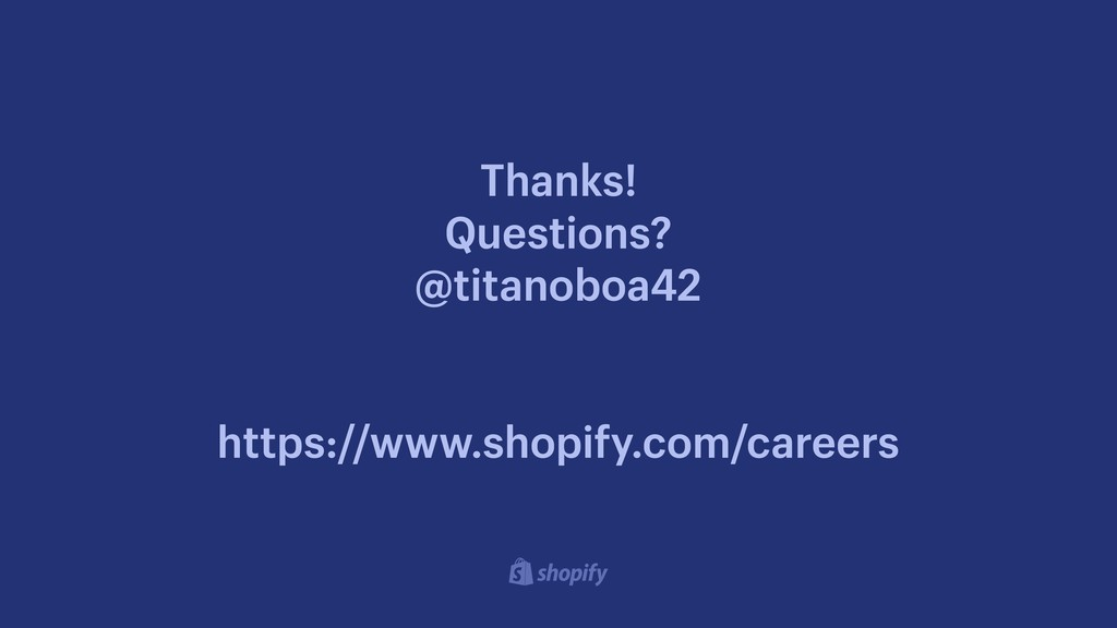Thanks! Questions? @titanoboa42  https://ww...