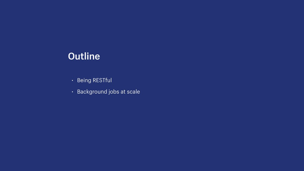 • Being RESTful • Background jobs at scale Outl...