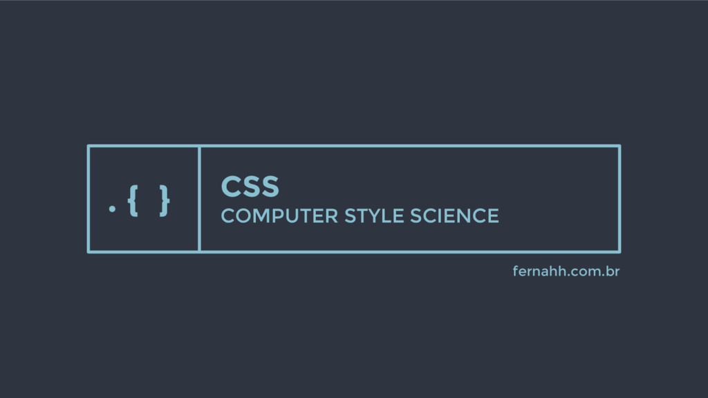 CSS COMPUTER STYLE SCIENCE fernahh.com.br . { }