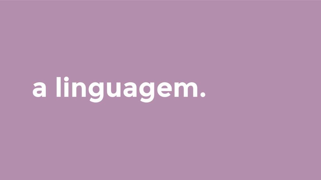 a linguagem.