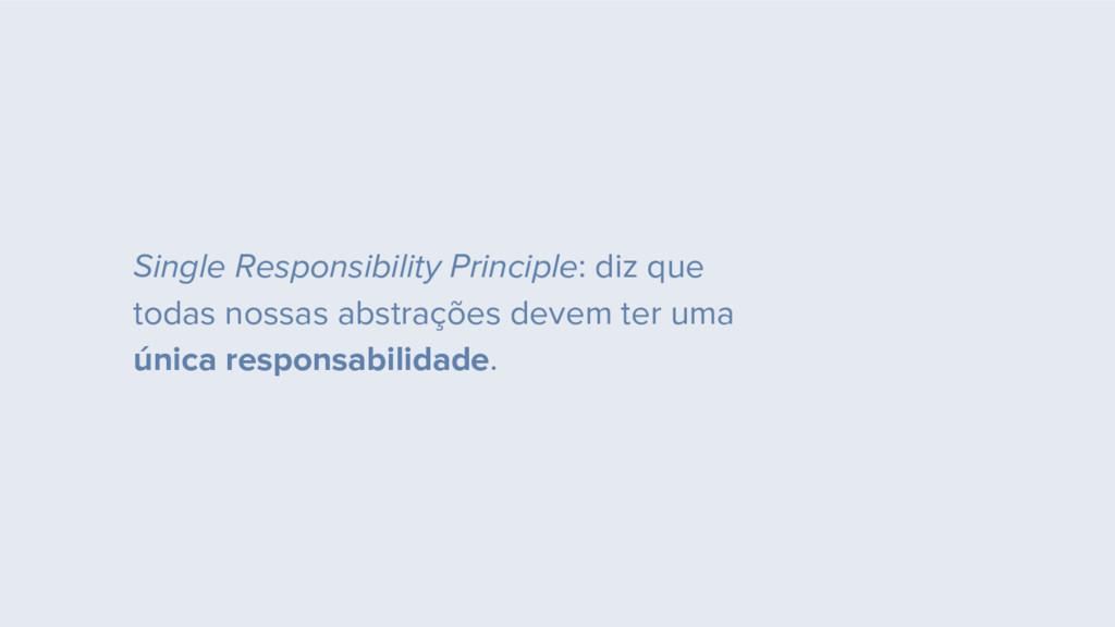 Single Responsibility Principle: diz que todas ...