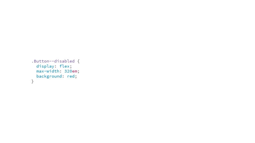 .Button--disabled { display: flex; max-width: 3...