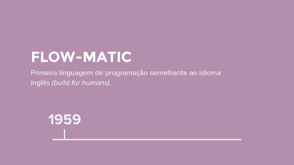1959 FLOW-MATIC Primeira linguagem de programaç...