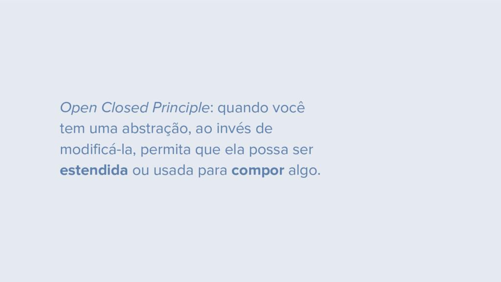 Open Closed Principle: quando você tem uma abst...