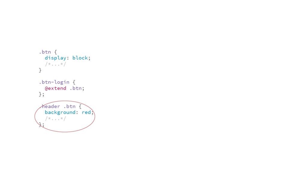 .btn { display: block; /*...*/ } .btn-login { @...