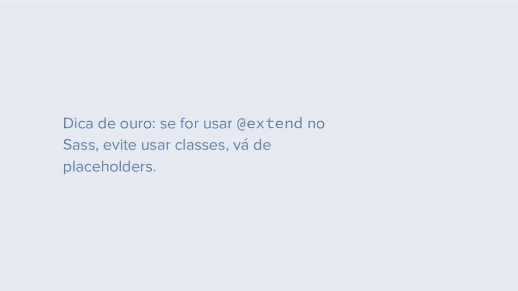 Dica de ouro: se for usar @extend no Sass, evit...