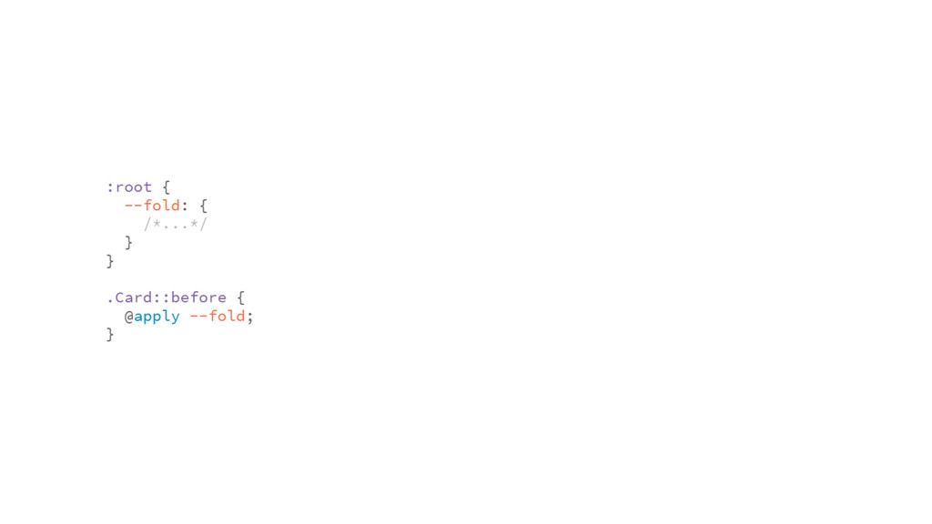 :root { --fold: { /*...*/ } } .Card::before { @...
