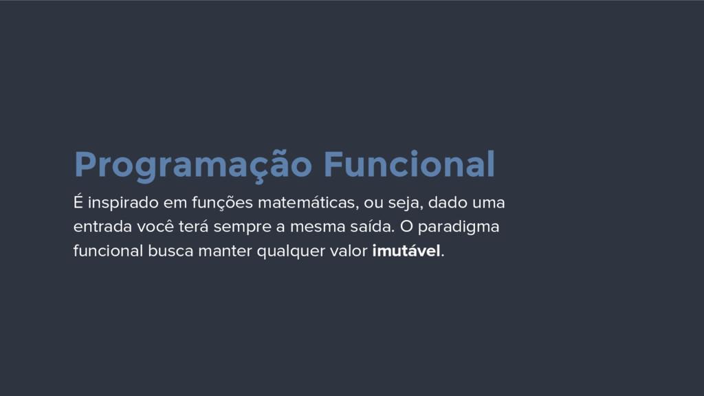 Programação Funcional É inspirado em funções ma...