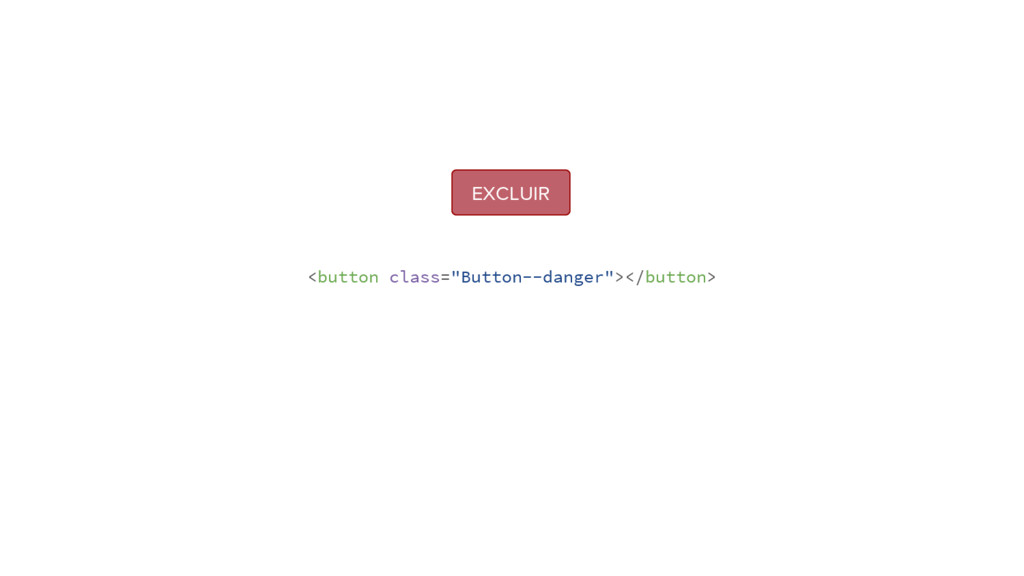 """<button class=""""Button--danger""""></button> EXCLUIR"""