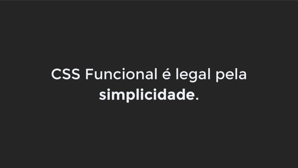 CSS Funcional é legal pela simplicidade.